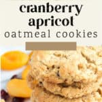 Cranberry Apricot Oatmeal Cookies stacked on top of each other.