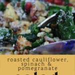 Roasted Cauliflower, Spinach and Pomegranate Salad in a bowl.