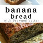 Brown Butter Banana Bread being cut and butter on top.