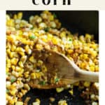 Charred Corn in a skillet.