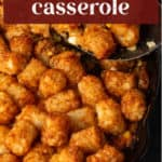 Tater Tot Casserole in a pan.