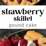 The top photo is of a skillet of strawberry pound cake. The bottom photo is a slice of pound cake on a plate with strawberries on the side.